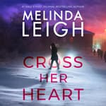 Cross Her Heart by  Melinda Leigh audiobook