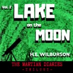 Lake On The Moon: The Martian Diaries, Volume 2 by  H E Wilburson audiobook
