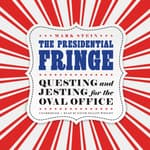 The Presidential Fringe by  Mark Stein audiobook