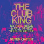 The Club King by  Peter Gatien audiobook