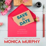 Save the Date by  Monica Murphy audiobook