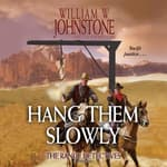 Hang Them Slowly by  William W. Johnstone audiobook