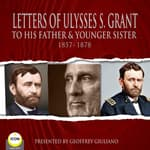 Letter Of Ulysses S. Grant To His Father & Younger Sister 1857-1878 by  Ulysses S. Grant audiobook