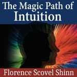 The Magic Path of Intuition by  Florence Scovel Shinn audiobook