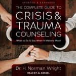 The Complete Guide to Crisis & Trauma Counseling by  H. Norman Wright audiobook