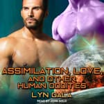 Assimilation, Love, and Other Human Oddities by  Lyn Gala audiobook