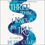 Three Things I Know Are True by  Betty Culley audiobook