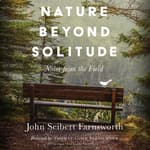 Nature beyond Solitude by  John Seibert Farnsworth audiobook