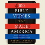 100 Bible Verses That Made America by  Robert J. Morgan audiobook
