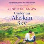 Under an Alaskan Sky by  Jennifer  Snow audiobook