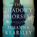 The Shadowy Horses by  Susanna Kearsley audiobook