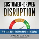 Customer-Driven Disruption by  Suman Sarkar audiobook