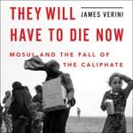 They Will Have to Die Now by  James Verini audiobook