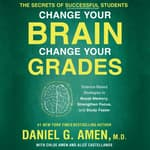 Change Your Brain, Change Your Grades by  Daniel G. Amen, M.D. audiobook