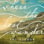 Where the Lost Wander by  Amy Harmon audiobook
