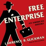 Free Enterprise by  Lawrence B. Glickman audiobook