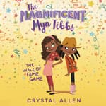 The Magnificent Mya Tibbs: The Wall of Fame Game by  Crystal Allen audiobook