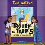 Trouble at Table 5 #2: Busted by Breakfast by  Tom Watson audiobook