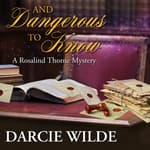 And Dangerous To Know by  Darcie Wilde audiobook
