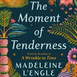 The Moment of Tenderness by  Madeleine L'Engle audiobook