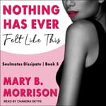 Nothing Has Ever Felt Like This by  Mary B. Morrison audiobook