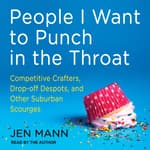 People I Want to Punch in the Throat by  Jen Mann audiobook