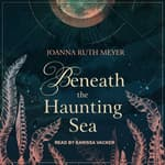 Beneath the Haunting Sea by  Joanna Ruth Meyer audiobook