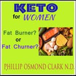 Keto For Women—Fat Burner? or Fat Churner? by  Phillip Osmond Clark ND audiobook