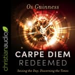 Carpe Diem Redeemed by  Os Guinness audiobook