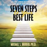 Seven Steps to Your Best Life by  Michael S. Broder PhD audiobook
