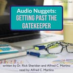 Audio Nuggets: Getting Past The Gatekeeper by  Alfred C. Martino audiobook