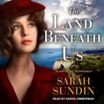 The Land Beneath Us by  Sarah Sundin audiobook