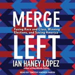 Merge Left by  Ian Haney López audiobook