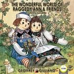 The Wonderful World of Raggedy Ann & Friends by  Johnny Gruelle audiobook