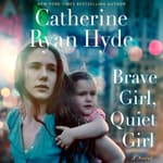 Brave Girl, Quiet Girl by  Catherine Ryan Hyde audiobook