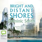 Bright and Distant Shores by  Dominic Smith audiobook