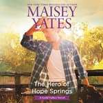 The Hero of Hope Springs by  Maisey Yates audiobook