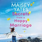 Secrets from a Happy Marriage by  Maisey Yates audiobook