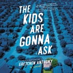 The Kids Are Gonna Ask by  Gretchen Anthony audiobook