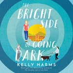 The Bright Side of Going Dark by  Kelly Harms audiobook