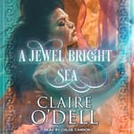 A Jewel Bright Sea by  Claire O'Dell audiobook