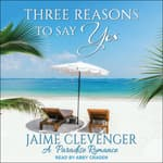 Three Reasons to Say Yes by  Jaime Clevenger audiobook