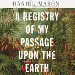 A Registry of My Passage upon the Earth by  Daniel Mason audiobook