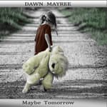 Maybe Tomorrow by  Dawn Mayree audiobook