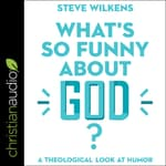 What's So Funny About God? by  Steve Wilkens audiobook