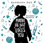 Maybe He Just Likes You by  Barbara Dee audiobook