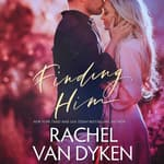 Finding Him by  Rachel Van Dyken audiobook