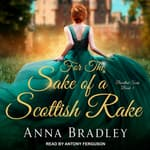 For the Sake of a Scottish Rake by  Anna Bradley audiobook