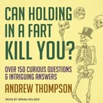 Can Holding in a Fart Kill You? by  Andrew Thompson audiobook