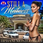 Still a Mistress by  Tiphani Montgomery audiobook